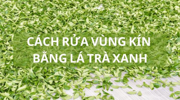 Cách rửa vùng kín bằng lá trà xanh an toàn