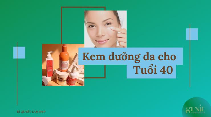 kem dưỡng da mặt tốt dành cho tuổi 40